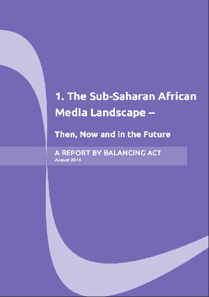 The Sub-Saharan African Media Landscape – Then, Now and in the Future August 2014